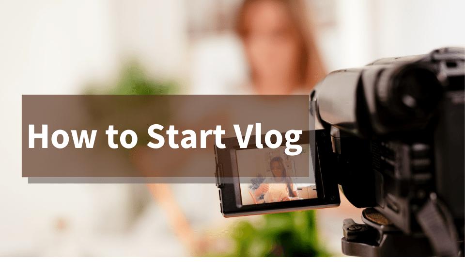 How to Start Vlog